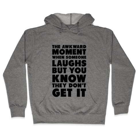 The Awkward Laugh Hooded Sweatshirt