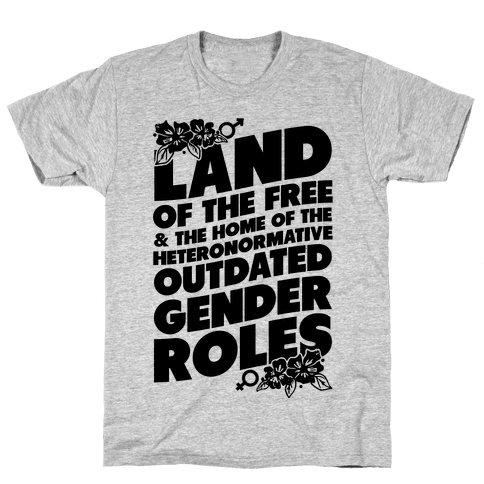 Land of the Free and Home of the Outdated Gender Roles Mens T-Shirt