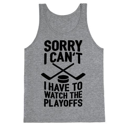 Sorry I Can't, I Have To Watch The Playoffs Tank Top
