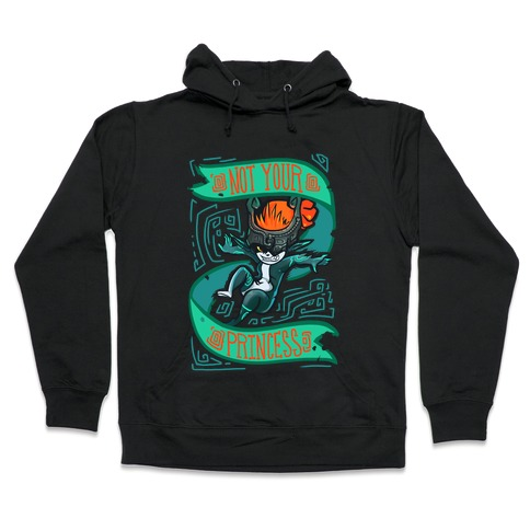 Not Your Princess Midna Parody Hooded Sweatshirt