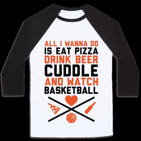 Pizza, Beer, Cuddling, And Basketball Baseball Tee