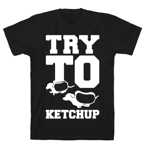 Try To Ketchup Mens T-Shirt