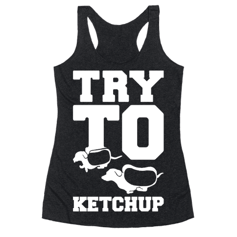 Try To Ketchup Racerback Tank Top