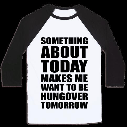 Hungover Tomorrow Baseball Tee