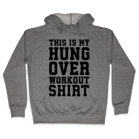 This Is My Hungover Workout Shirt Hooded Sweatshirt