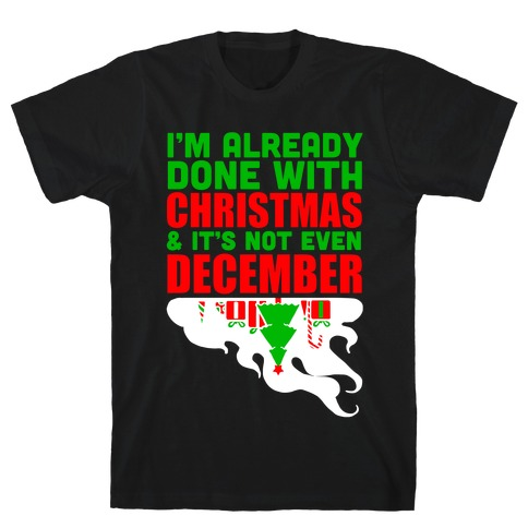 I'm Already Done With Christmas T-Shirt
