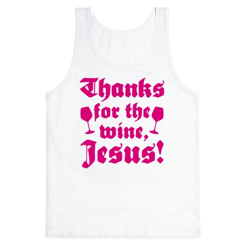 Thanks For The Wine, Jesus! Tank Top