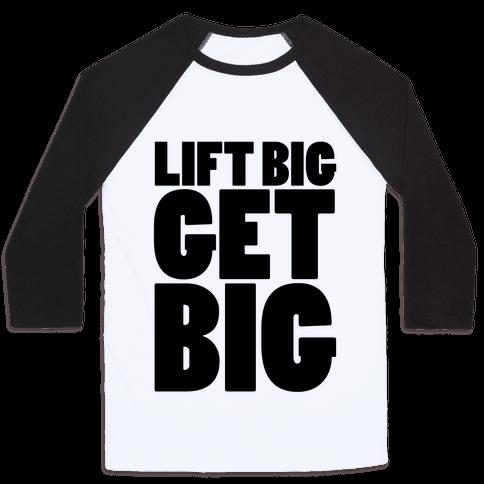 Lift Big Get Big Baseball Tee