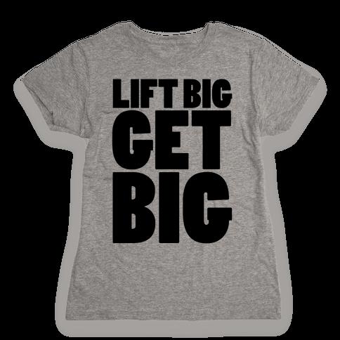 Lift Big Get Big Womens T-Shirt