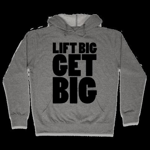 Lift Big Get Big Hooded Sweatshirt