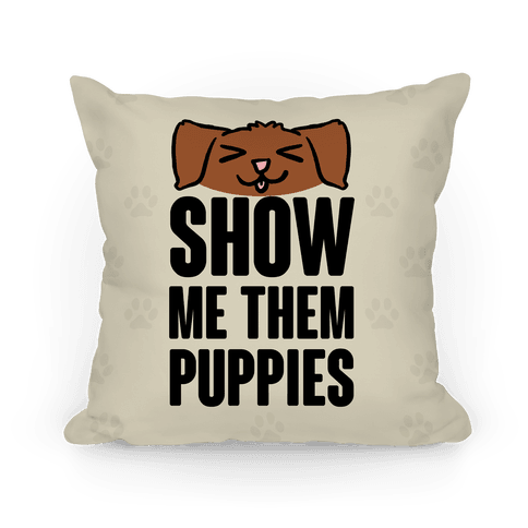 Show Me Them Puppies Pillow
