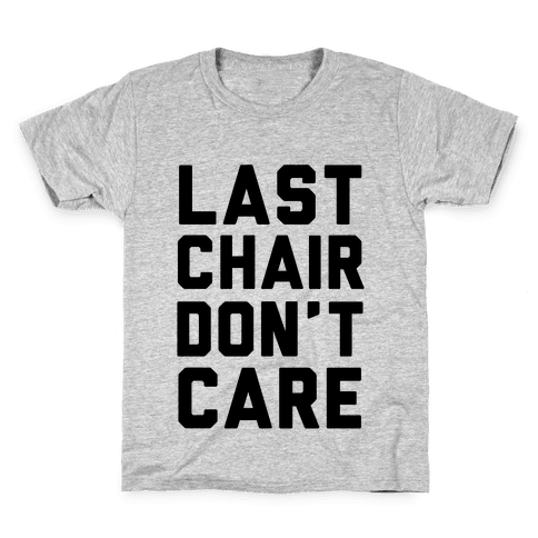 Last Chair Don't Care Kids T-Shirt