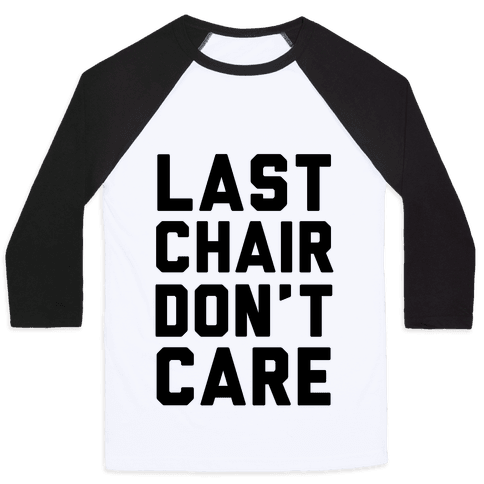 Last Chair Don't Care Baseball Tee