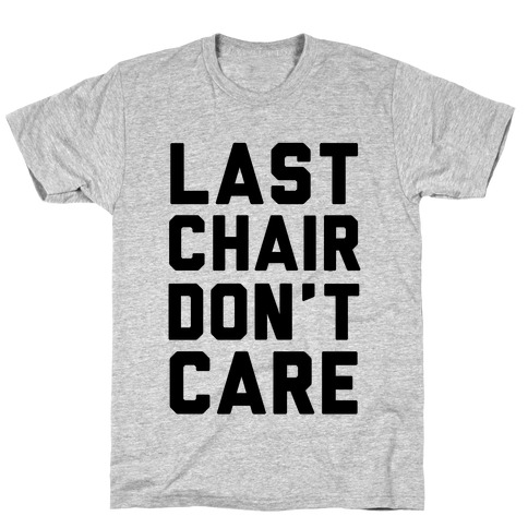 Last Chair Don't Care T-Shirt