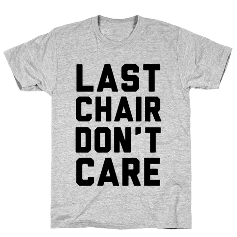 Last Chair Don't Care Mens T-Shirt