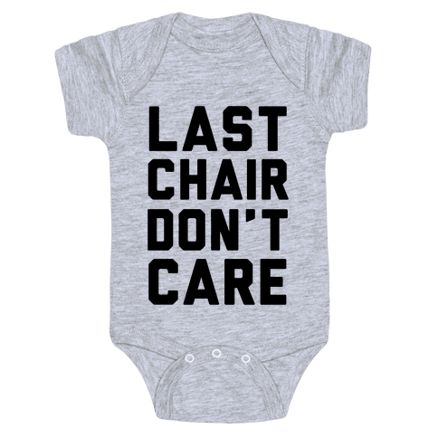 Last Chair Don't Care Baby Onesy