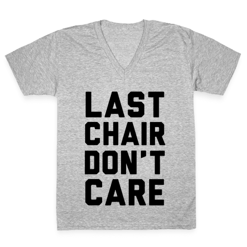 Last Chair Don't Care V-Neck Tee Shirt