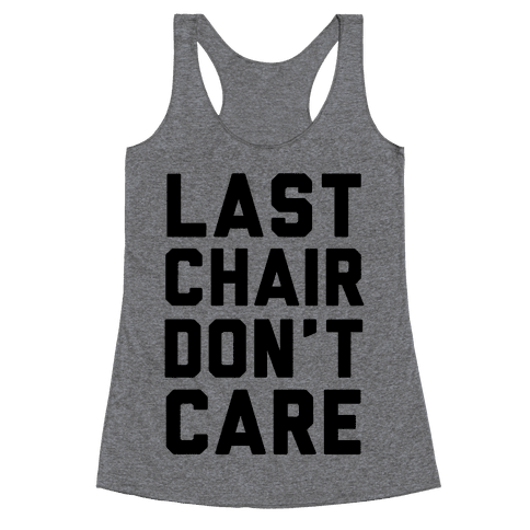 Last Chair Don't Care Racerback Tank Top