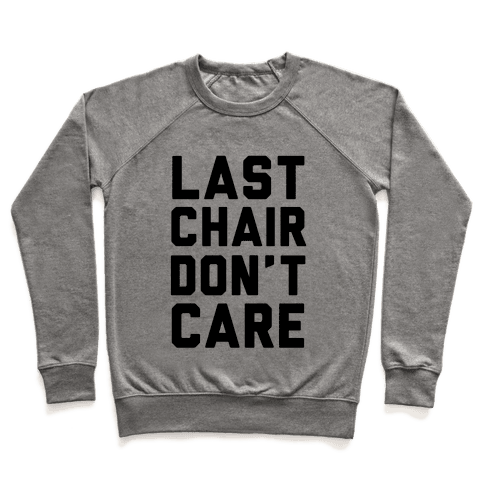 Last Chair Don't Care Pullover