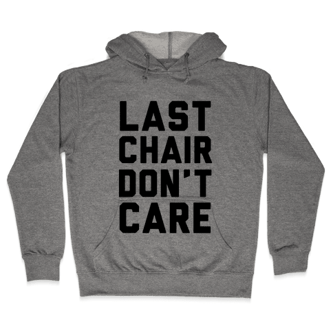 Last Chair Don't Care Hooded Sweatshirt