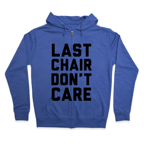 Last Chair Don't Care Zip Hoodie