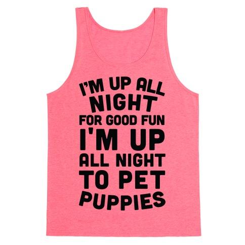 I'm Up All Night For Good Fun I'm Up All Night To Pet Puppies Tank Top
