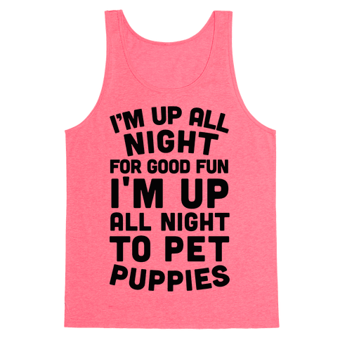 I'm Up All Night For Good Fun I'm Up All Night To Pet Puppies Tank Top