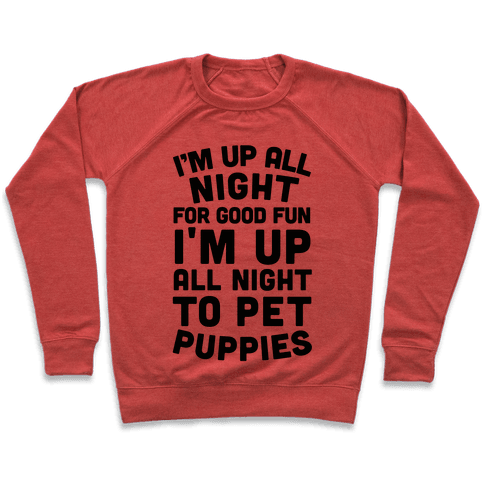 I'm Up All Night For Good Fun I'm Up All Night To Pet Puppies Pullover