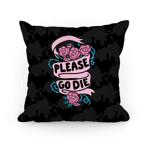 Please Go Die Pillow