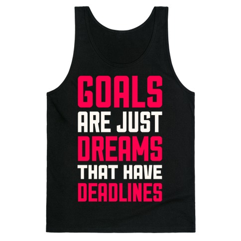 Goals Are Just Dreams That Have Deadlines Tank Top