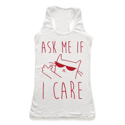 Ask Me If I Care Cat Racerback Tank Top