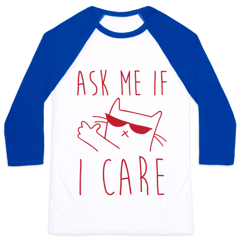 Ask Me If I Care Cat Baseball Tee