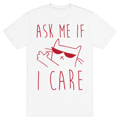 Ask Me If I Care Cat Mens T-Shirt