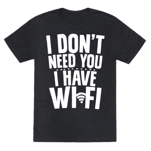 I Don't Need You I Have Wifi