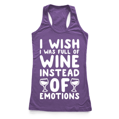 I Wish I Was Full Of Wine Instead Of Emotions Racerback Tank Top
