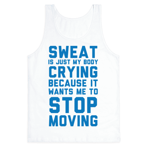 Sweat Is Just My Body Crying Tank Top