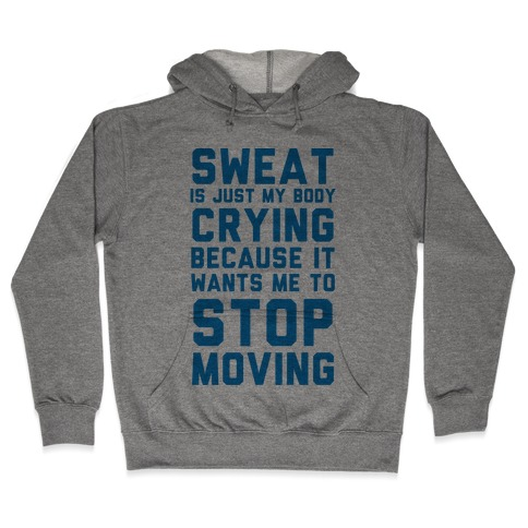 Sweat Is Just My Body Crying Hooded Sweatshirt