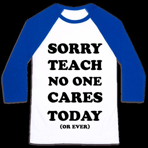 Sorry Teach No One Cares Today Baseball Tee