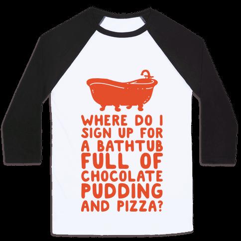 Bathtub Full of Pudding and Pizza Baseball Tee
