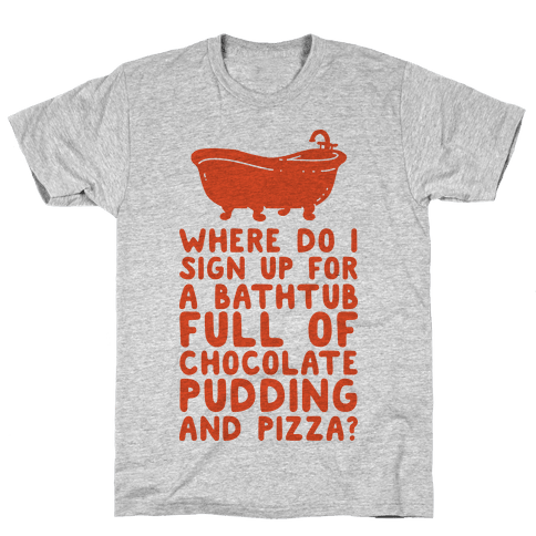 Bathtub Full of Pudding and Pizza Mens T-Shirt