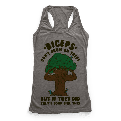 Biceps Don't Grow On Trees But If They Did They'd Look Like This Racerback Tank Top