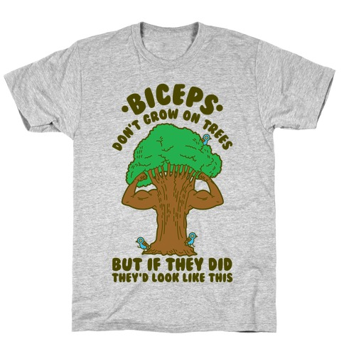 Biceps Don't Grow On Trees But If They Did They'd Look Like This T-Shirt
