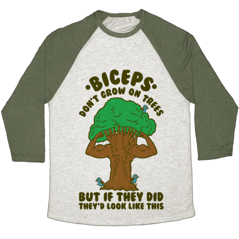 Biceps Don't Grow On Trees But If They Did They'd Look Like This Baseball Tee