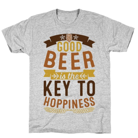 Good Beer Is The Key To Hoppiness T-Shirt