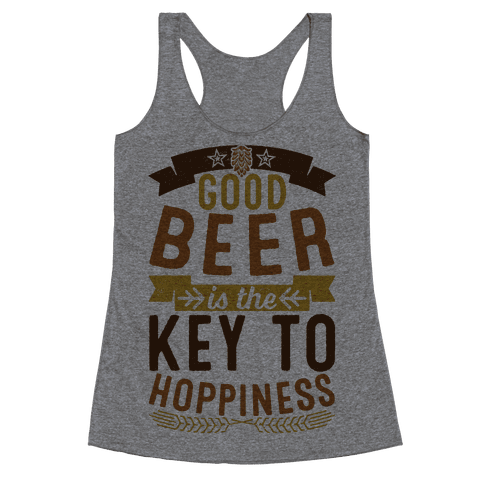 Good Beer Is The Key To Hoppiness Racerback Tank Top
