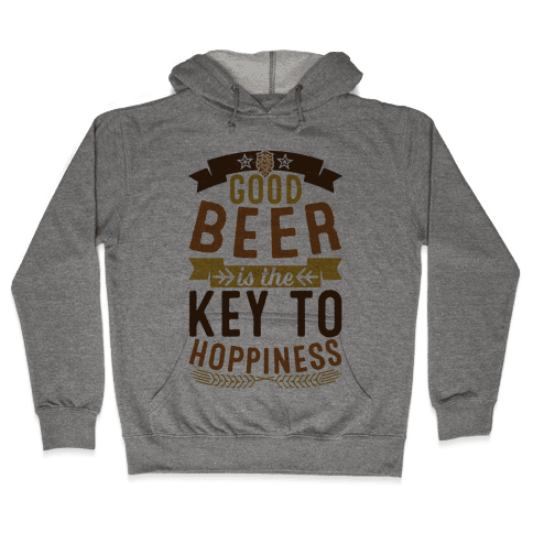 Good Beer Is The Key To Hoppiness Hooded Sweatshirt