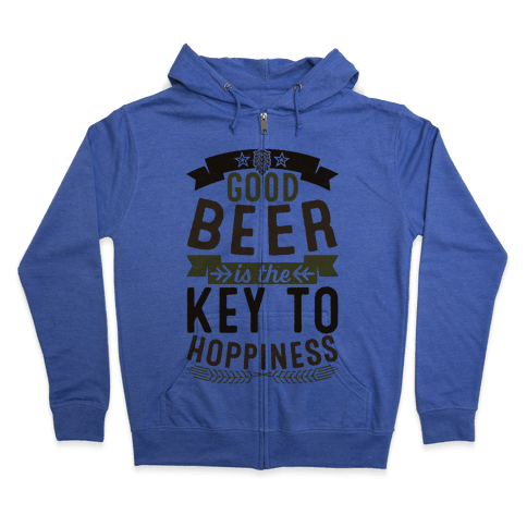Good Beer Is The Key To Hoppiness Zip Hoodie
