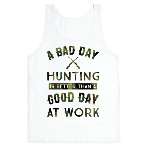 A Bad Day Hunting Is Still Better Than A Good Day At Work Tank Top