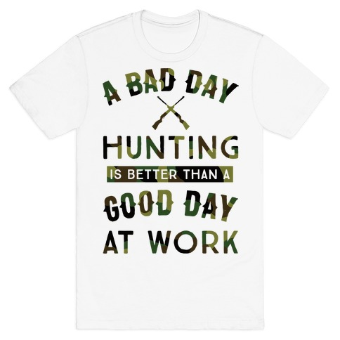 A Bad Day Hunting Is Still Better Than A Good Day At Work Mens T-Shirt