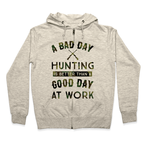 A Bad Day Hunting Is Still Better Than A Good Day At Work Zip Hoodie